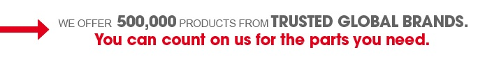 We offer 500000 products from trusted global brands. You can count on us for the parts you need.